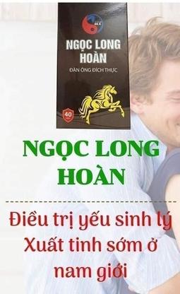 Ngọc Long Hoàn,-đặc trị sinh lý yếu ở nam giới