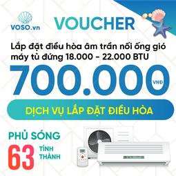 Voucher lắp đặt điều hòa âm trần nối ống gió-máy tủ đứng 18.000BTU - 22.000BTU